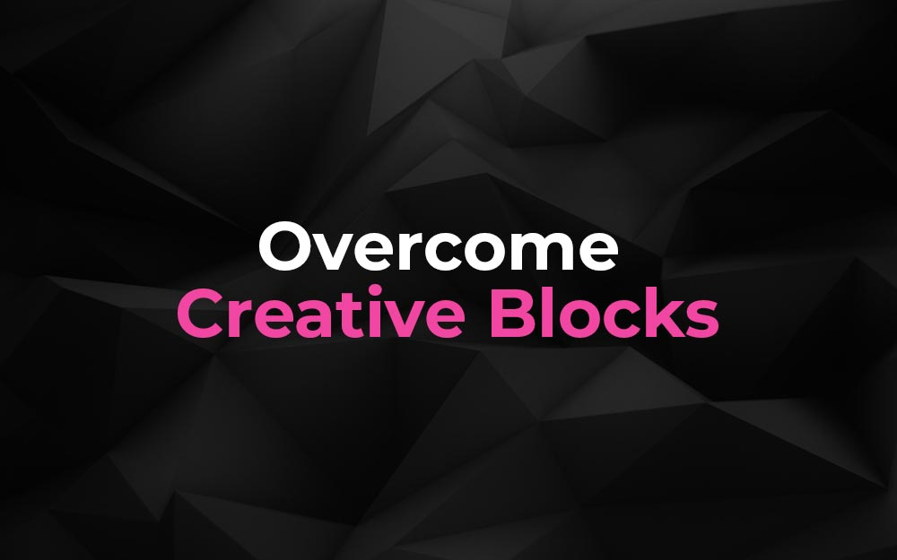 Effective Ways On How To Overcome Creative Block