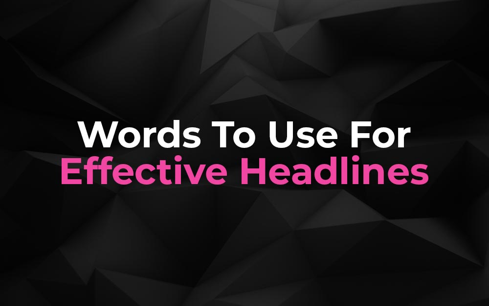 The Best Powerful Words to Use For Effective Headlines